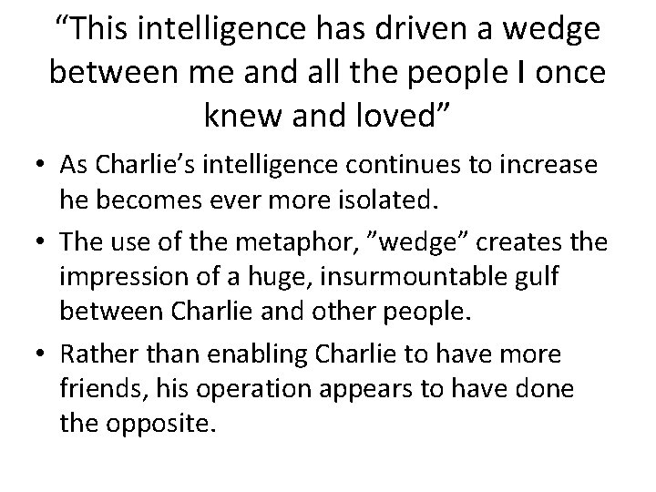 """""""This intelligence has driven a wedge between me and all the people I once"""