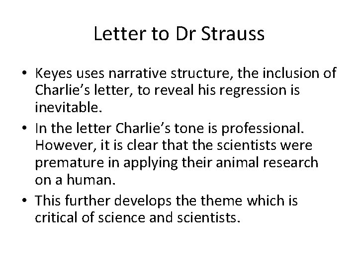 Letter to Dr Strauss • Keyes uses narrative structure, the inclusion of Charlie's letter,