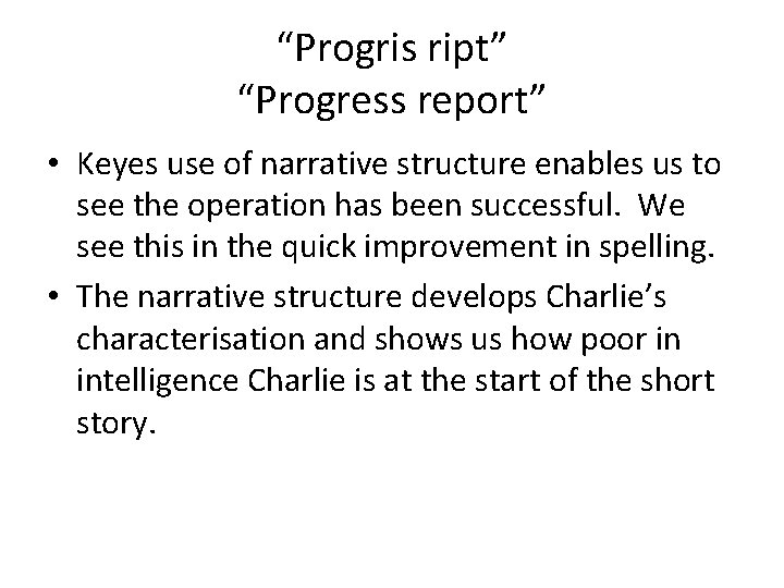 """""""Progris ript"""" """"Progress report"""" • Keyes use of narrative structure enables us to see"""