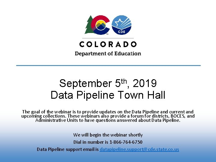September 5 th, 2019 Data Pipeline Town Hall The goal of the webinar is
