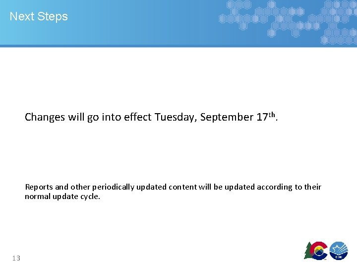 Next Steps Changes will go into effect Tuesday, September 17 th. Reports and other
