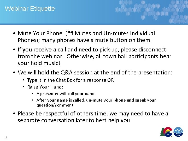 Webinar Etiquette • Mute Your Phone (*# Mutes and Un-mutes Individual Phones); many phones