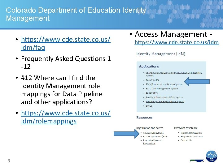 Colorado Department of Education Identity Management • https: //www. cde. state. co. us/ idm/faq