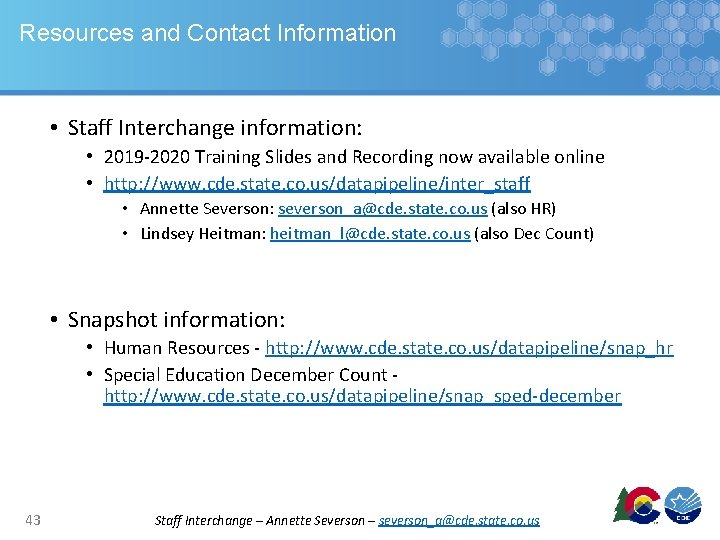 Resources and Contact Information • Staff Interchange information: • 2019 -2020 Training Slides and
