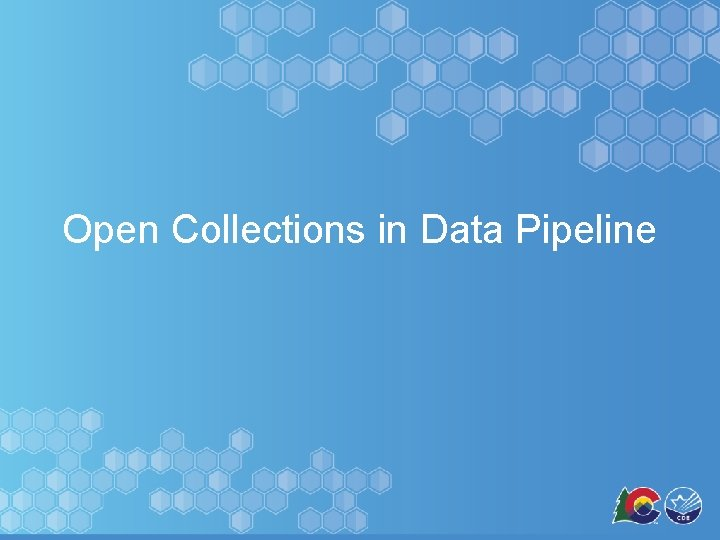 Open Collections in Data Pipeline