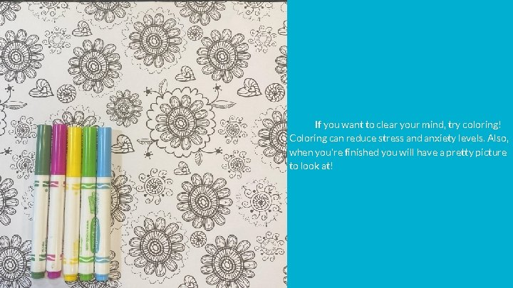 If you want to clear your mind, try coloring! Coloring can reduce stress and