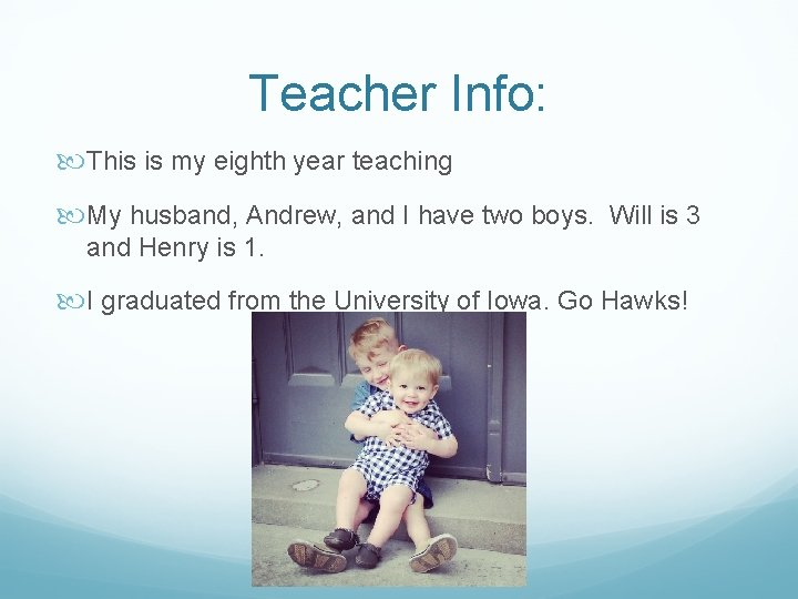 Teacher Info: This is my eighth year teaching My husband, Andrew, and I have
