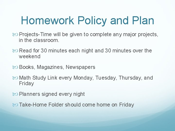 Homework Policy and Plan Projects-Time will be given to complete any major projects, in