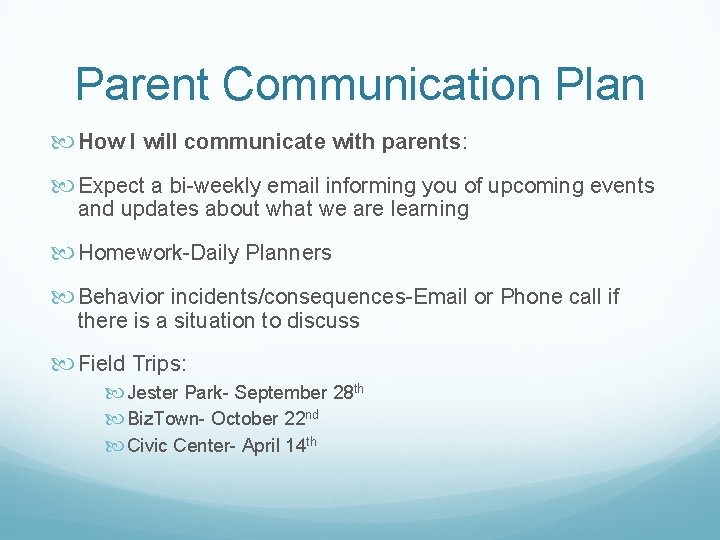 Parent Communication Plan How I will communicate with parents: Expect a bi-weekly email informing