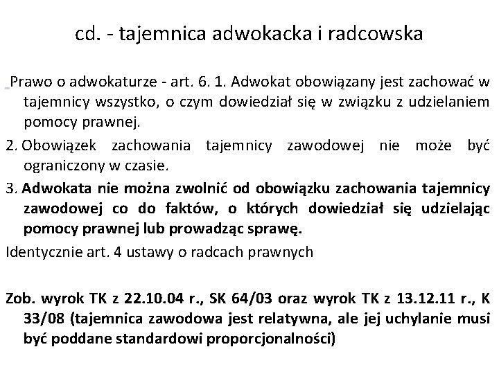 cd. - tajemnica adwokacka i radcowska Prawo o adwokaturze - art. 6. 1. Adwokat