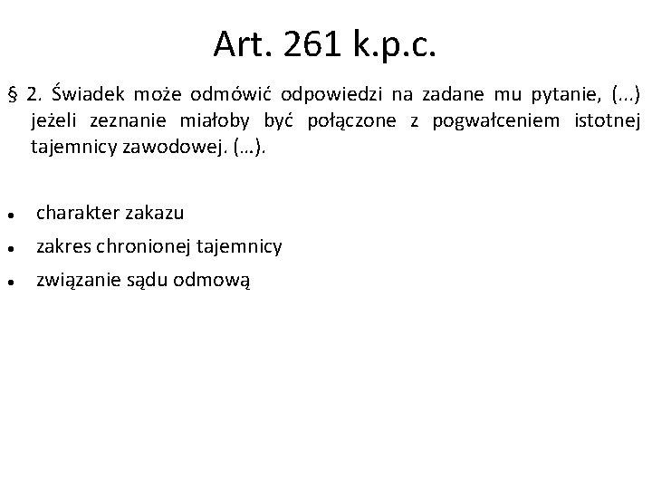 Art. 261 k. p. c. § 2. Świadek może odmówić odpowiedzi na zadane mu