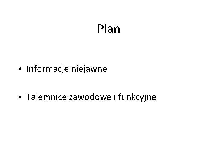 Plan • Informacje niejawne • Tajemnice zawodowe i funkcyjne