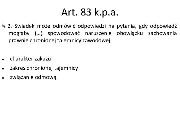 Art. 83 k. p. a. § 2. Świadek może odmówić odpowiedzi na pytania, gdy