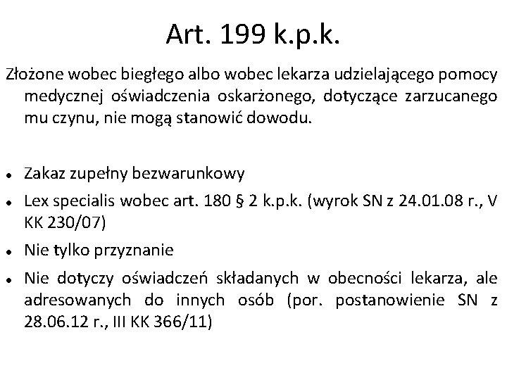 Art. 199 k. p. k. Złożone wobec biegłego albo wobec lekarza udzielającego pomocy medycznej