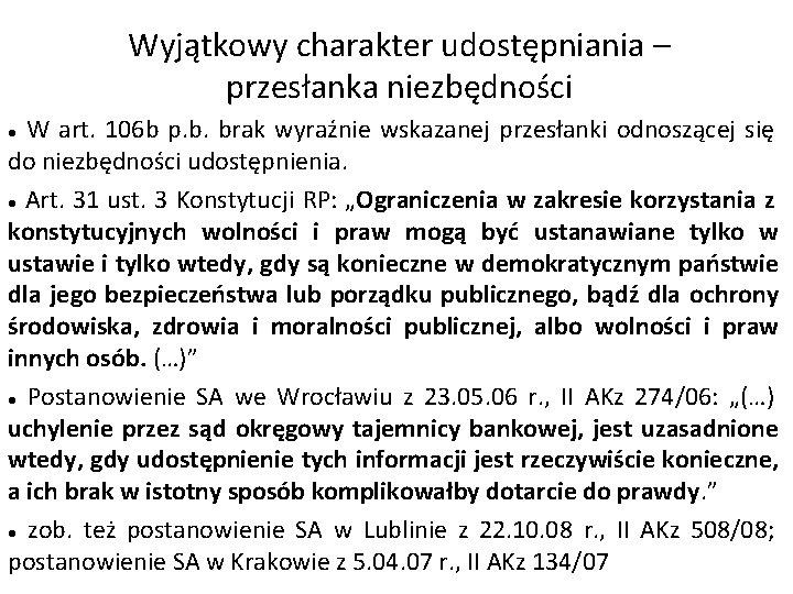 Wyjątkowy charakter udostępniania – przesłanka niezbędności W art. 106 b p. b. brak wyraźnie