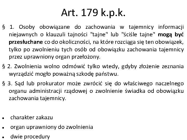 Art. 179 k. p. k. § 1. Osoby obowiązane do zachowania w tajemnicy informacji