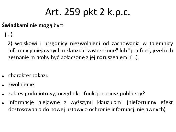 Art. 259 pkt 2 k. p. c. Świadkami nie mogą być: (. . .