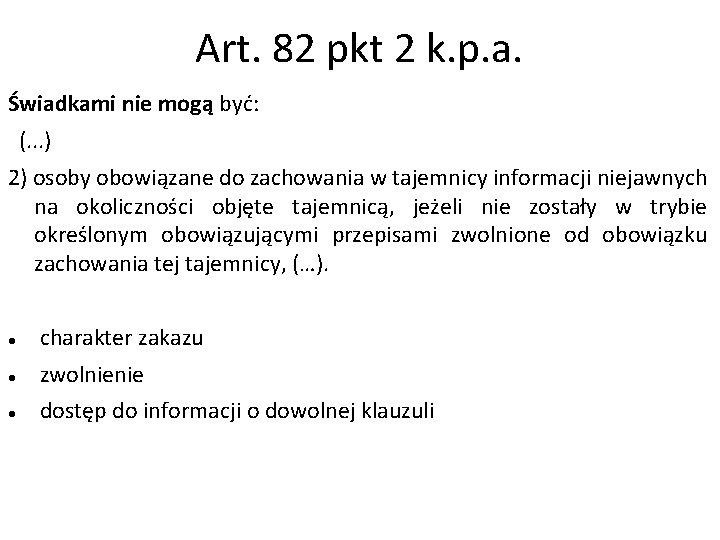 Art. 82 pkt 2 k. p. a. Świadkami nie mogą być: (. . .
