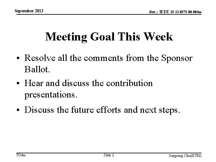 September 2013 doc. : IEEE 15 -13 -0575 -00 -004 m Meeting Goal This