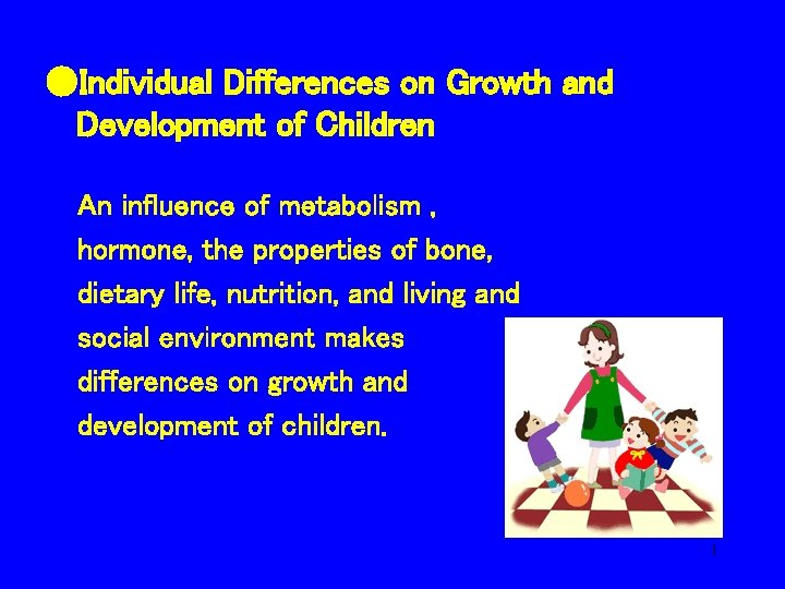 ●Individual Differences on Growth and Development of Children An influence of metabolism , hormone,