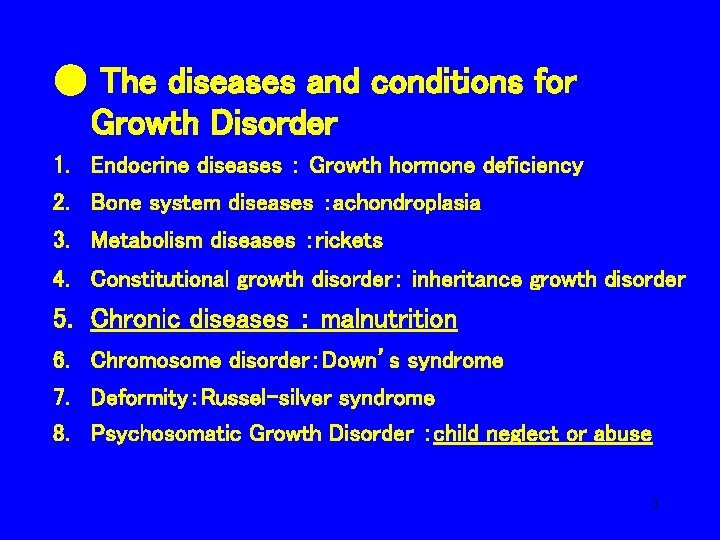 ● The diseases and conditions for Growth Disorder 1. Endocrine diseases : Growth