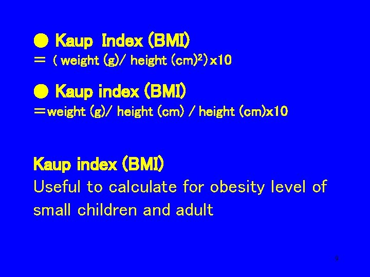 ● Kaup Index (BMI) = ( weight (g)/ height (cm)2)x 10 ● Kaup index