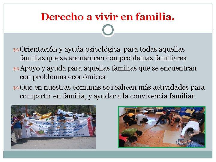 Derecho a vivir en familia. Orientación y ayuda psicológica para todas aquellas familias que