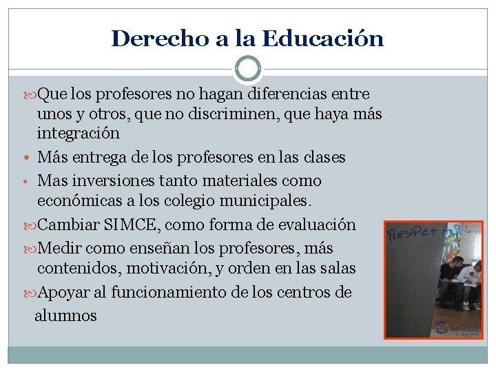 Derecho a la Educación Que los profesores no hagan diferencias entre unos y otros,