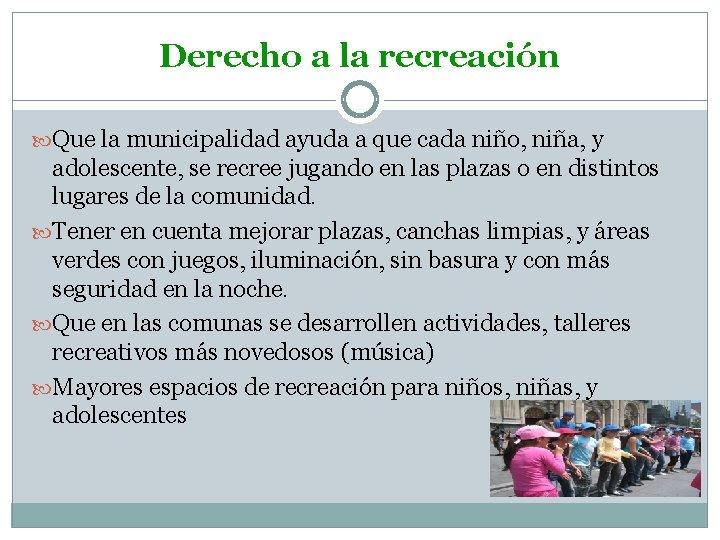 Derecho a la recreación Que la municipalidad ayuda a que cada niño, niña, y