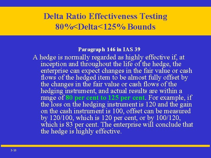 Delta Ratio Effectiveness Testing 80%<Delta<125% Bounds Paragraph 146 in IAS 39 A hedge is