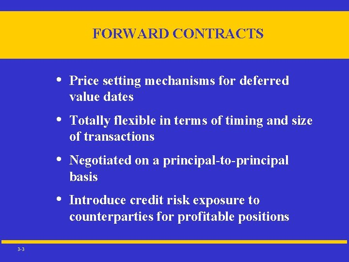 FORWARD CONTRACTS 3 -3 • Price setting mechanisms for deferred value dates • Totally