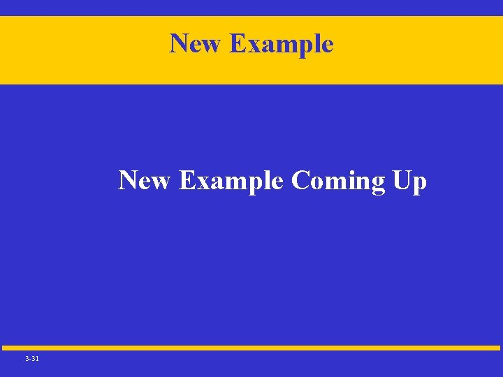 New Example Coming Up 3 -31