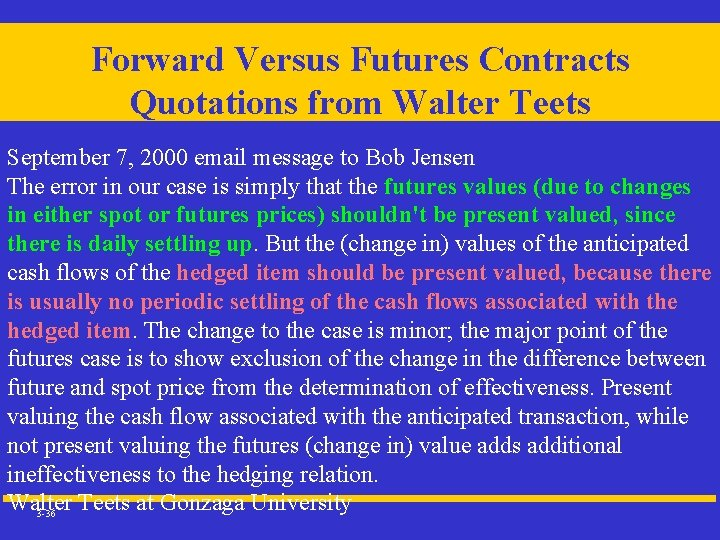 Forward Versus Futures Contracts Quotations from Walter Teets September 7, 2000 email message to