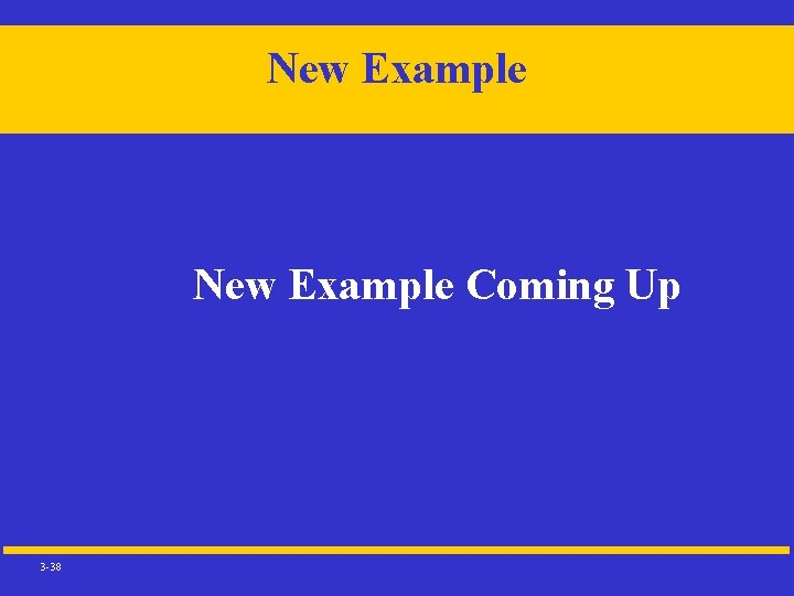 New Example Coming Up 3 -38