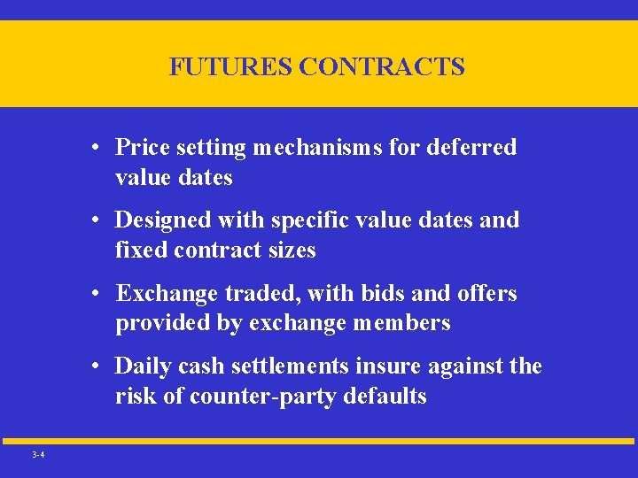 FUTURES CONTRACTS • Price setting mechanisms for deferred value dates • Designed with specific