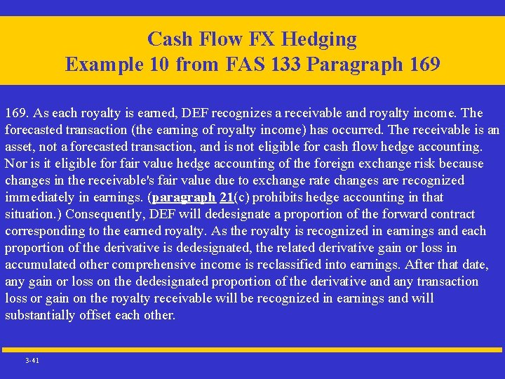 Cash Flow FX Hedging Example 10 from FAS 133 Paragraph 169. As each royalty