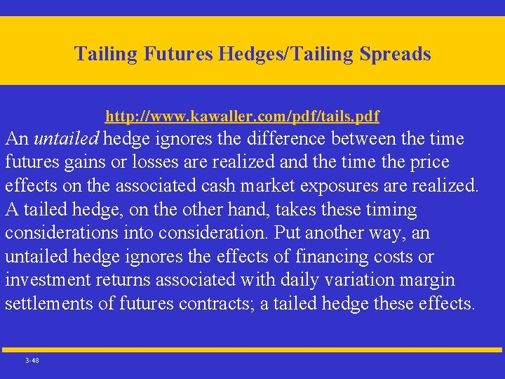 Tailing Futures Hedges/Tailing Spreads http: //www. kawaller. com/pdf/tails. pdf An untailed hedge ignores the