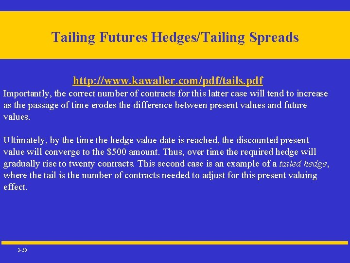 Tailing Futures Hedges/Tailing Spreads http: //www. kawaller. com/pdf/tails. pdf Importantly, the correct number of