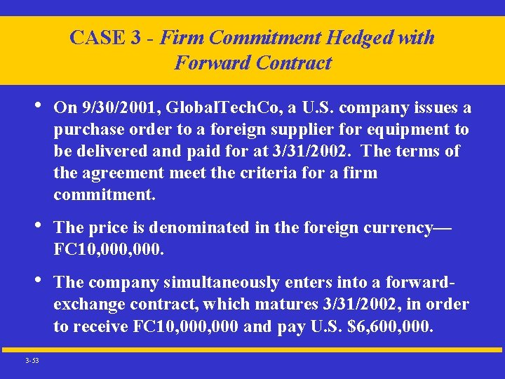 CASE 3 - Firm Commitment Hedged with Forward Contract • On 9/30/2001, Global. Tech.