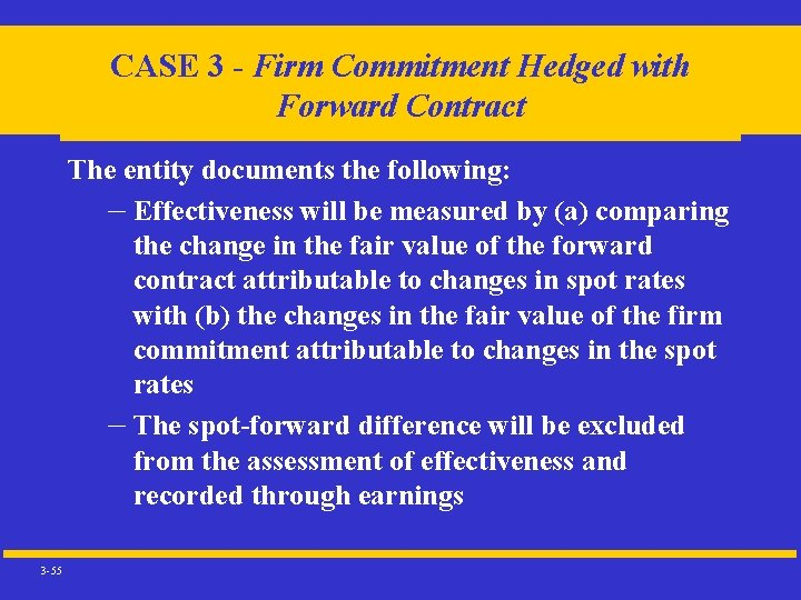 CASE 3 - Firm Commitment Hedged with Forward Contract The entity documents the following:
