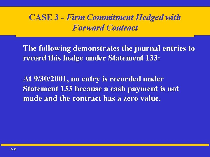 CASE 3 - Firm Commitment Hedged with Forward Contract The following demonstrates the journal