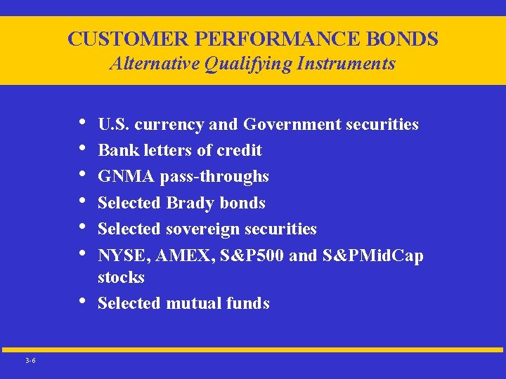 CUSTOMER PERFORMANCE BONDS Alternative Qualifying Instruments • • 3 -6 U. S. currency and