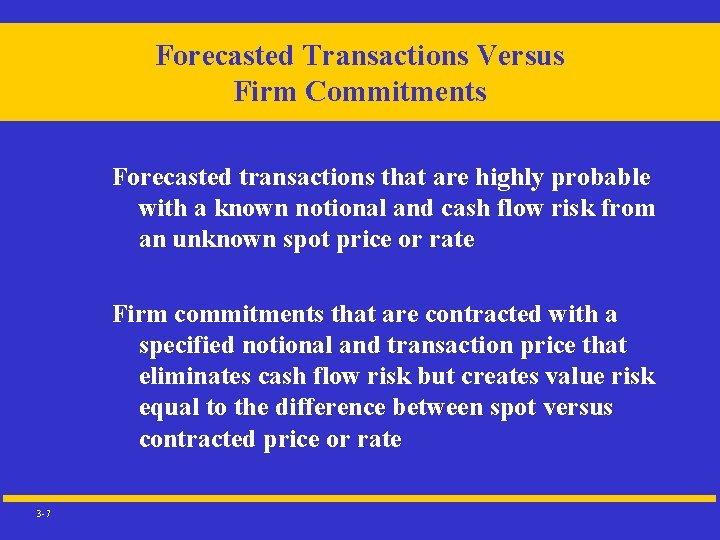 Forecasted Transactions Versus Firm Commitments Forecasted transactions that are highly probable with a known
