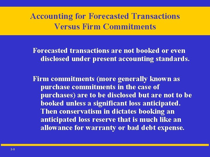 Accounting for Forecasted Transactions Versus Firm Commitments Forecasted transactions are not booked or even