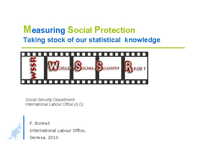 Measuring Social Protection Taking stock of our statistical knowledge Social Security Department International Labour