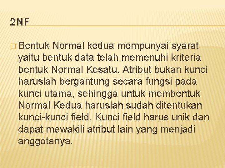 2 NF � Bentuk Normal kedua mempunyai syarat yaitu bentuk data telah memenuhi kriteria
