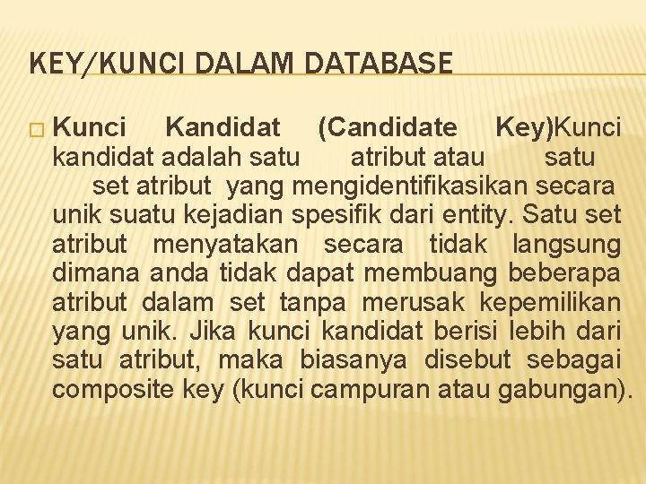 KEY/KUNCI DALAM DATABASE � Kunci Kandidat (Candidate Key)Kunci kandidat adalah satu atribut atau satu