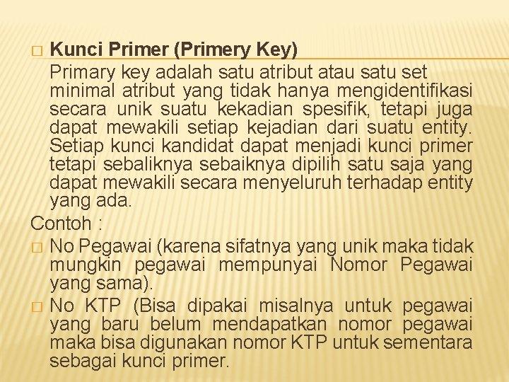 Kunci Primer (Primery Key) Primary key adalah satu atribut atau satu set minimal atribut