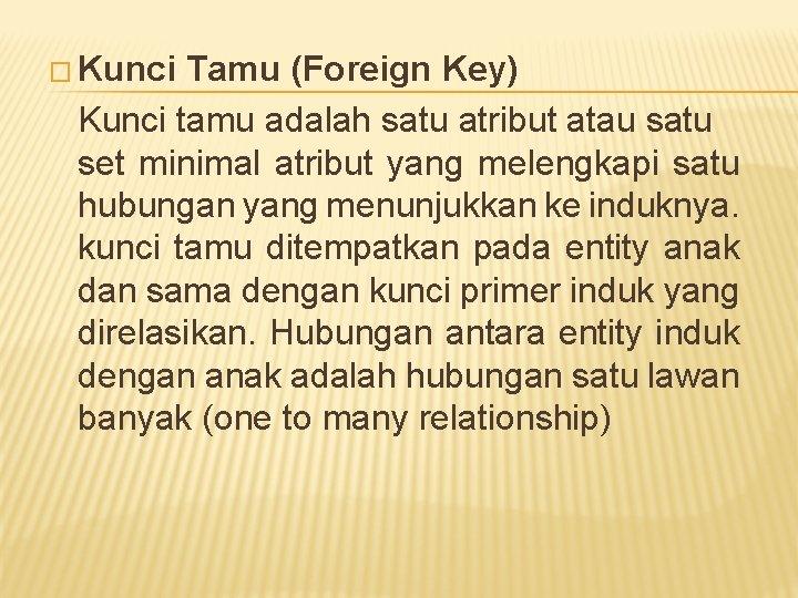 � Kunci Tamu (Foreign Key) Kunci tamu adalah satu atribut atau satu set minimal