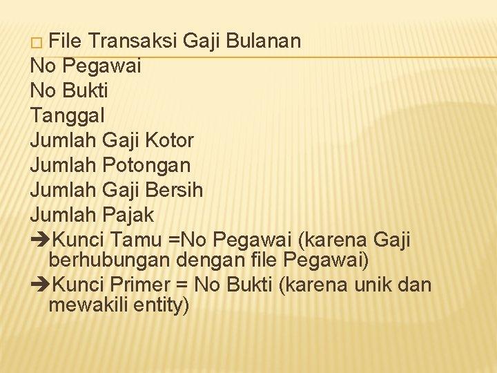 � File Transaksi Gaji Bulanan No Pegawai No Bukti Tanggal Jumlah Gaji Kotor Jumlah